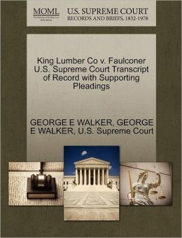 King Lumber Co V. Faulconer U.S. Supreme Court Transcript Of Record With Supporting Pleadings