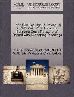Porto Rico Ry, Light & Power Co v. Camunas, Porto Rico U.S. Supreme Court Transcript of Record with Supporting Pleadings