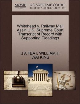 Whitehead V. Railway Mail Ass'N U.S. Supreme Court Transcript Of Record With Supporting Pleadings