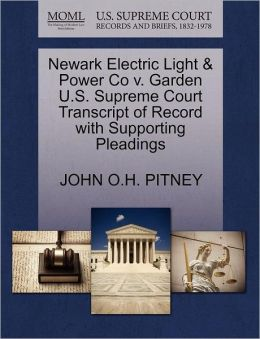 Newark Electric Light & Power Co V. Garden U.S. Supreme Court Transcript Of Record With Supporting Pleadings