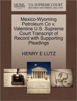 Mexico-Wyoming Petroleum Co V. Valentine U.S. Supreme Court Transcript Of Record With Supporting Pleadings