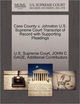 Cass County v. Johnston U.S. Supreme Court Transcript of Record with Supporting Pleadings