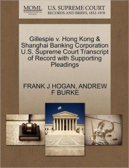 Gillespie V. Hong Kong & Shanghai Banking Corporation U.S. Supreme Court Transcript Of Record With Supporting Pleadings
