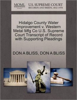 Hidalgo County Water Improvement V. Western Metal Mfg Co U.S. Supreme Court Transcript Of Record With Supporting Pleadings