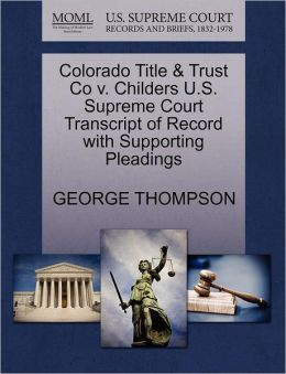 Colorado Title & Trust Co V. Childers U.S. Supreme Court Transcript Of Record With Supporting Pleadings