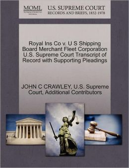 Royal Ins Co v. U S Shipping Board Merchant Fleet Corporation U.S. Supreme Court Transcript of Record with Supporting Pleadings