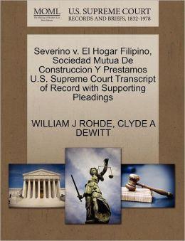 Severino V. El Hogar Filipino, Sociedad Mutua De Construccion Y Prestamos U.S. Supreme Court Transcript Of Record With Supporting Pleadings