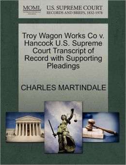 Troy Wagon Works Co V. Hancock U.S. Supreme Court Transcript Of Record With Supporting Pleadings