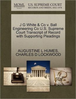 J G White & Co V. Ball Engineering Co U.S. Supreme Court Transcript Of Record With Supporting Pleadings