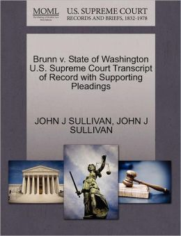 Brunn V. State Of Washington U.S. Supreme Court Transcript Of Record With Supporting Pleadings