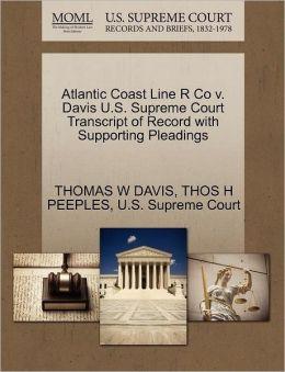 Atlantic Coast Line R Co V. Davis U.S. Supreme Court Transcript Of Record With Supporting Pleadings