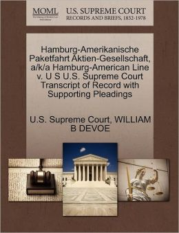 Hamburg-Amerikanische Paketfahrt Aktien-Gesellschaft, a/k/a Hamburg-American Line v. U S U.S. Supreme Court Transcript of Record with Supporting Pleadings