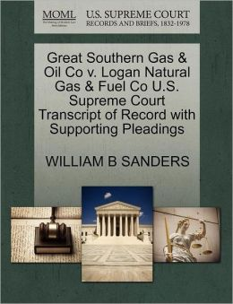 Great Southern Gas & Oil Co V. Logan Natural Gas & Fuel Co U.S. Supreme Court Transcript Of Record With Supporting Pleadings
