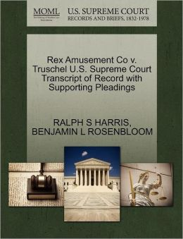 Rex Amusement Co V. Truschel U.S. Supreme Court Transcript Of Record With Supporting Pleadings