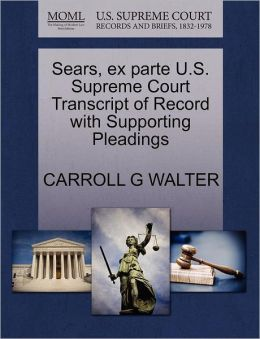 Sears, Ex Parte U.S. Supreme Court Transcript Of Record With Supporting Pleadings