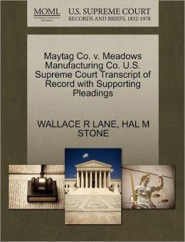 Maytag Co. V. Meadows Manufacturing Co. U.S. Supreme Court Transcript Of Record With Supporting Pleadings
