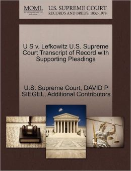 U S v. Lefkowitz U.S. Supreme Court Transcript of Record with Supporting Pleadings