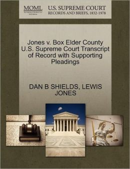 Jones V. Box Elder County U.S. Supreme Court Transcript Of Record With Supporting Pleadings