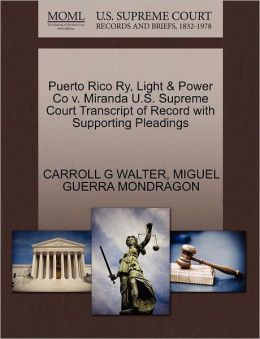 Puerto Rico Ry, Light & Power Co V. Miranda U.S. Supreme Court Transcript Of Record With Supporting Pleadings
