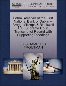 Lohm Receiver Of The First National Bank Of Dublin V. Bragg, Millsaps & Blackwell U.S. Supreme Court Transcript Of Record With Supporting Pleadings