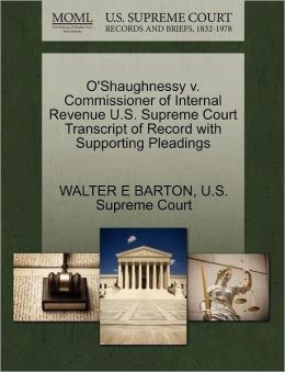O'Shaughnessy v. Commissioner of Internal Revenue U.S. Supreme Court Transcript of Record with Supporting Pleadings