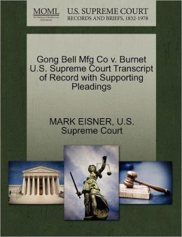 Gong Bell Mfg Co v. Burnet U.S. Supreme Court Transcript of Record with Supporting Pleadings