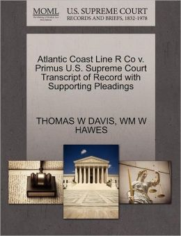 Atlantic Coast Line R Co V. Primus U.S. Supreme Court Transcript Of Record With Supporting Pleadings
