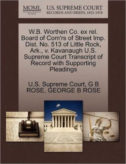 W.B. Worthen Co. ex rel. Board of Com'rs of Street Imp. Dist. No. 513 of Little Rock, Ark., v. Kavanaugh U.S. Supreme Court Transcript of Record with Supporting Pleadings