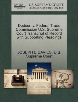 Dodson v. Federal Trade Commission U.S. Supreme Court Transcript of Record with Supporting Pleadings