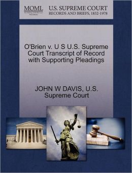 O'Brien v. U S U.S. Supreme Court Transcript of Record with Supporting Pleadings
