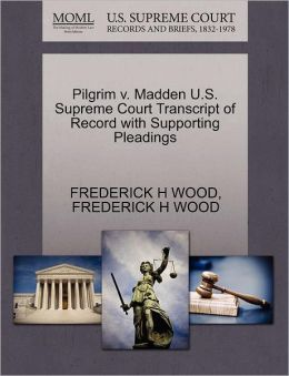 Pilgrim V. Madden U.S. Supreme Court Transcript Of Record With Supporting Pleadings