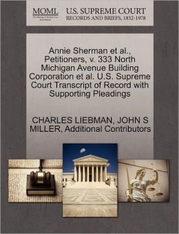 Annie Sherman Et Al., Petitioners, V. 333 North Michigan Avenue Building Corporation Et Al. U.S. Supreme Court Transcript Of Record With Supporting Pleadings