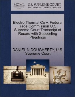 Electro Thermal Co v. Federal Trade Commission U.S. Supreme Court Transcript of Record with Supporting Pleadings