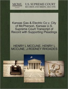 Kansas Gas & Electric Co V. City Of Mcpherson, Kansas U.S. Supreme Court Transcript Of Record With Supporting Pleadings