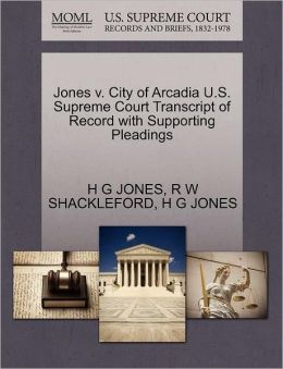 Jones V. City Of Arcadia U.S. Supreme Court Transcript Of Record With Supporting Pleadings