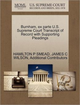 Burnham, Ex Parte U.S. Supreme Court Transcript Of Record With Supporting Pleadings