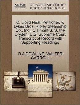 C. Lloyd Neal, Petitioner, V. Lykes Bros. Ripley Steamship Co., Inc., Claimant S. S. The Dryden. U.S. Supreme Court Transcript Of Record With Supporting Pleadings