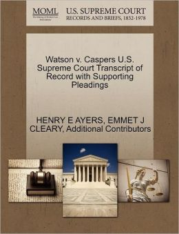 Watson V. Caspers U.S. Supreme Court Transcript Of Record With Supporting Pleadings