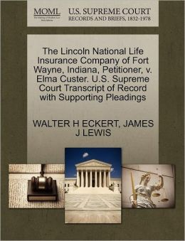 The Lincoln National Life Insurance Company Of Fort Wayne, Indiana, Petitioner, V. Elma Custer. U.S. Supreme Court Transcript Of Record With Supporting Pleadings