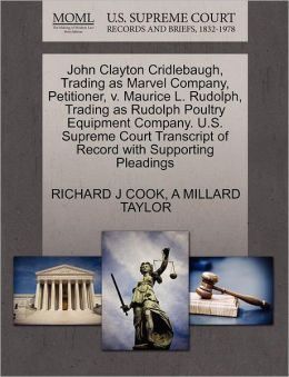 John Clayton Cridlebaugh, Trading As Marvel Company, Petitioner, V. Maurice L. Rudolph, Trading As Rudolph Poultry Equipment Company. U.S. Supreme Court Transcript Of Record With Supporting Pleadings