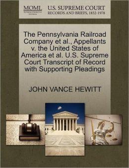 The Pennsylvania Railroad Company Et Al., Appellants V. The United States Of America Et Al. U.S. Supreme Court Transcript Of Record With Supporting Pleadings
