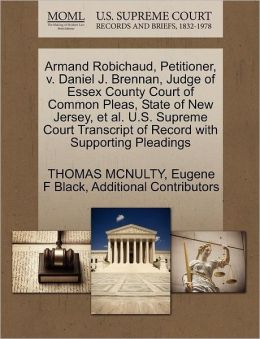 Armand Robichaud, Petitioner, V. Daniel J. Brennan, Judge Of Essex County Court Of Common Pleas, State Of New Jersey, Et Al. U.S. Supreme Court Transcript Of Record With Supporting Pleadings