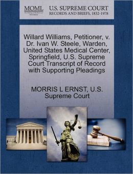 Willard Williams, Petitioner, v. Dr. Ivan W. Steele, Warden, United States Medical Center, Springfield, U.S. Supreme Court Transcript of Record with Supporting Pleadings