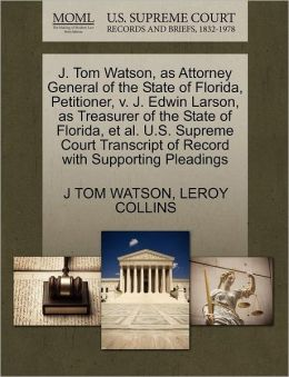 J. Tom Watson, As Attorney General Of The State Of Florida, Petitioner, V. J. Edwin Larson, As Treasurer Of The State Of Florida, Et Al. U.S. Supreme Court Transcript Of Record With Supporting Pleadings