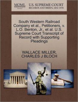South Western Railroad Company Et Al., Petitioners, V. L.O. Benton, Jr., Et Al. U.S. Supreme Court Transcript Of Record With Supporting Pleadings