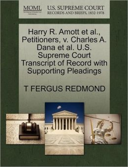 Harry R. Amott Et Al., Petitioners, V. Charles A. Dana Et Al. U.S. Supreme Court Transcript Of Record With Supporting Pleadings