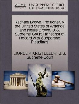 Rachael Brown, Petitioner, v. the United States of America and Neillle Brown. U.S. Supreme Court Transcript of Record with Supporting Pleadings