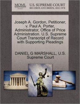 Joseph A. Gordon, Petitioner, v. Paul A. Porter, Administrator, Office of Price Administration. U.S. Supreme Court Transcript of Record with Supporting Pleadings