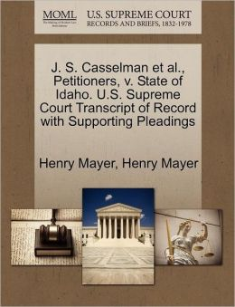 J. S. Casselman Et Al., Petitioners, V. State Of Idaho. U.S. Supreme Court Transcript Of Record With Supporting Pleadings