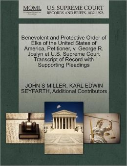 Benevolent And Protective Order Of Elks Of The United States Of America, Petitioner, V. George R. Joslyn Et U.S. Supreme Court Transcript Of Record With Supporting Pleadings